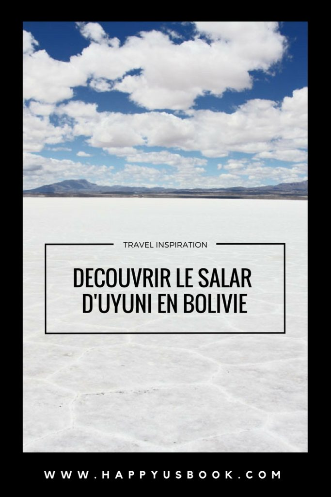 Découvrir le Salar d'Uyuni en Bolivie | www.happyusbook.com