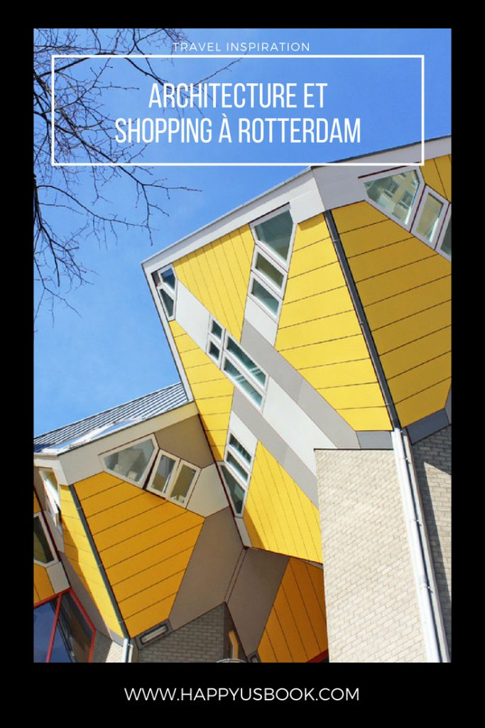 Architecture et shopping à Rotterdam | www.happyusbook.com